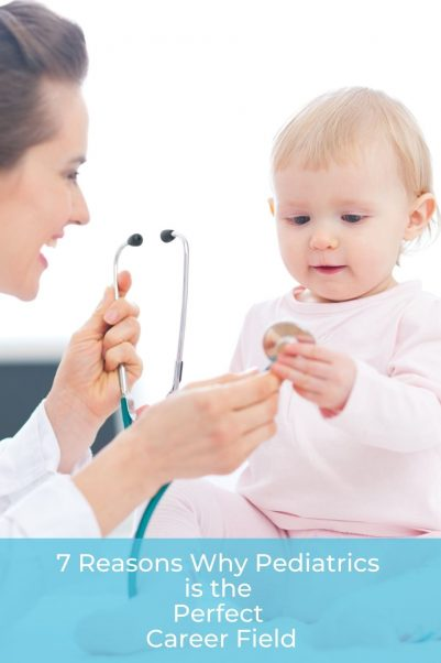 7 Reasons Why Pediatrics is the Perfect Career Field